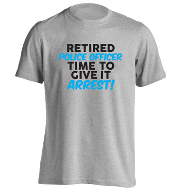 Retired police officer time to give it arrest adults unisex grey Tshirt 2XL