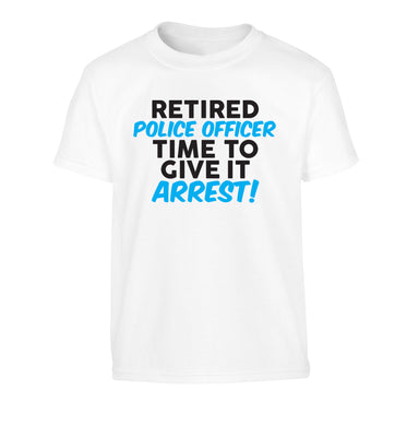 Retired police officer time to give it arrest Children's white Tshirt 12-13 Years
