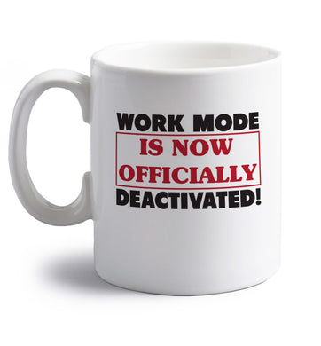 Work mode is now officially deactivated right handed white ceramic mug