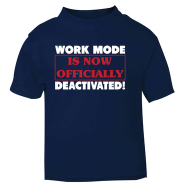 Work mode is now officially deactivated navy Baby Toddler Tshirt 2 Years