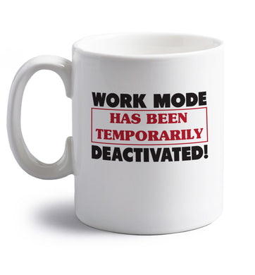 Work mode has now been temporarily deactivated right handed white ceramic mug