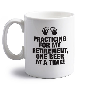 Practicing my retirement one beer at a time right handed white ceramic mug