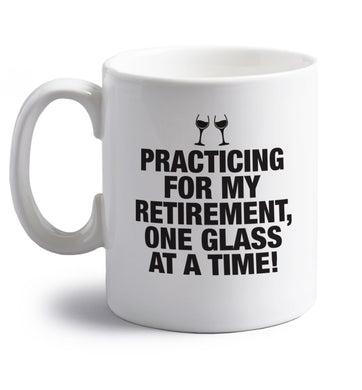 Practicing my retirement one glass at a time right handed white ceramic mug