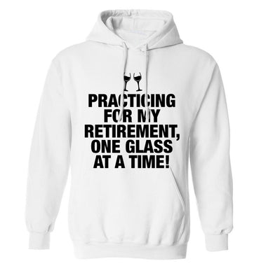 Practicing my retirement one glass at a time adults unisex white hoodie 2XL