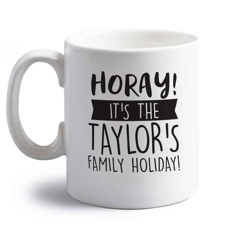 Horay it's the Taylor's family holiday! personalised item right handed white ceramic mug