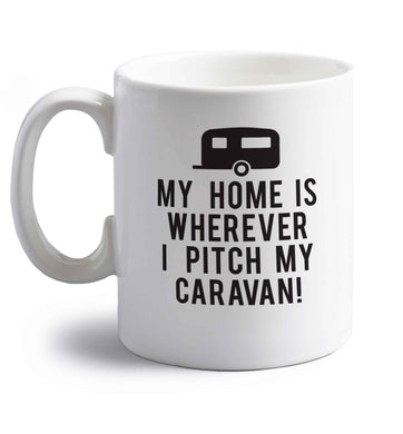 My home is wherever I pitch my caravan right handed white ceramic mug