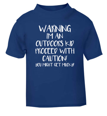 Warning I'm an outdoors kid! Proceed with caution you might get mucky blue Baby Toddler Tshirt 2 Years