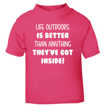 Life outdoors is better than anything they've go inside pink Baby Toddler Tshirt 2 Years