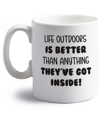 Life outdoors is better than anything they've go inside right handed white ceramic mug