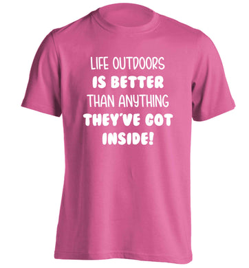 Life outdoors is better than anything they've go inside adults unisex pink Tshirt 2XL
