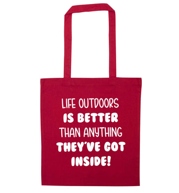 Life outdoors is better than anything they've go inside red tote bag