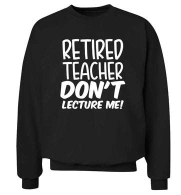Retired teacher don't lecture me! Adult's unisex black Sweater 2XL