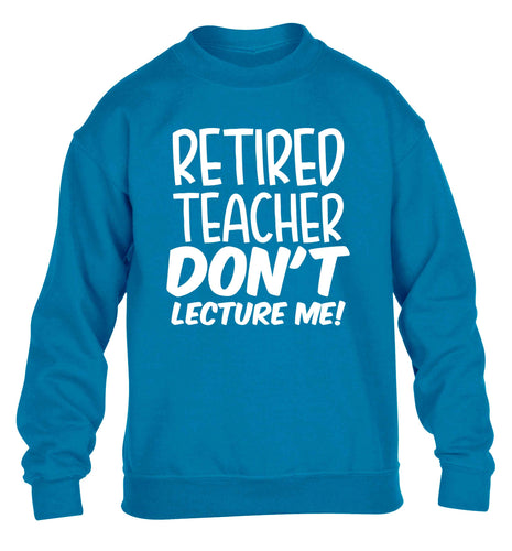 Retired teacher don't lecture me! children's blue sweater 12-13 Years