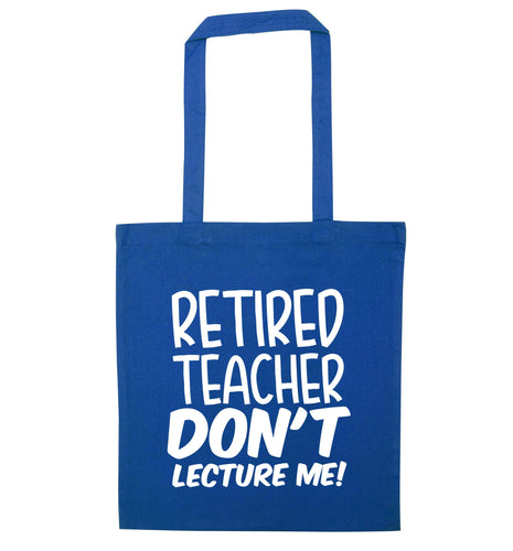 Retired teacher don't lecture me! blue tote bag