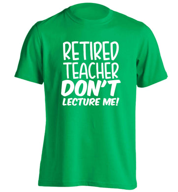 Retired teacher don't lecture me! adults unisex green Tshirt 2XL