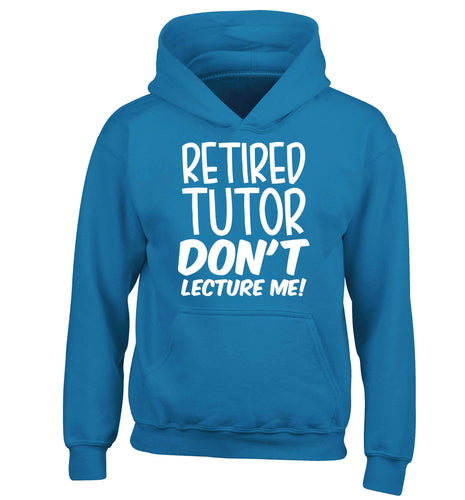 Retired tutor don't lecture me! children's blue hoodie 12-13 Years