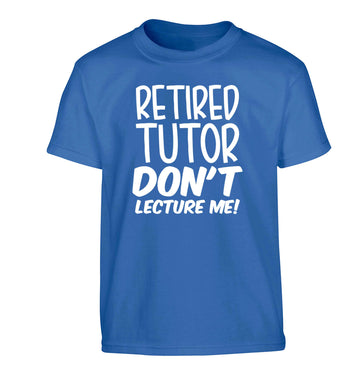 Retired tutor don't lecture me! Children's blue Tshirt 12-13 Years