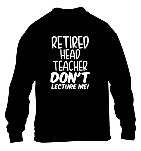 Retired head teacher don't lecture me! children's black sweater 12-13 Years