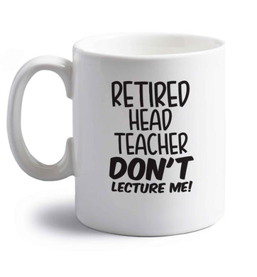 Retired head teacher don't lecture me! right handed white ceramic mug