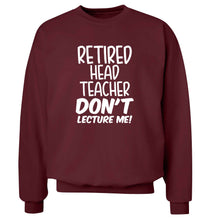 Retired head teacher don't lecture me! Adult's unisex maroon Sweater 2XL