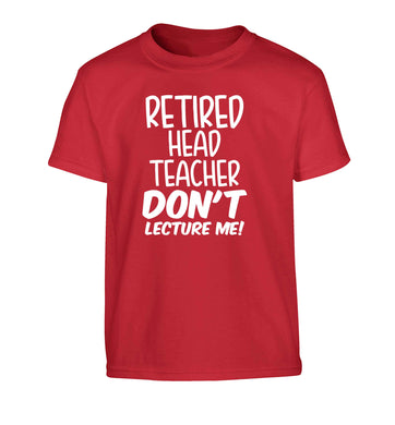 Retired head teacher don't lecture me! Children's red Tshirt 12-13 Years