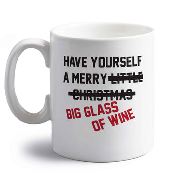 Have yourself a merry big glass of wine right handed white ceramic mug