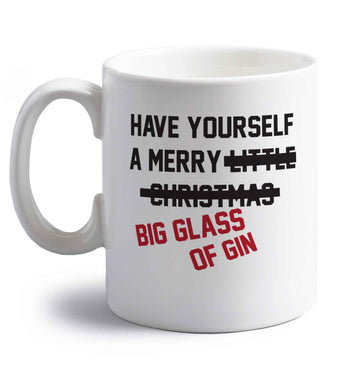 Have yourself a merry big glass of gin right handed white ceramic mug