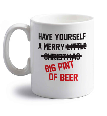 Have yourself a merry big pint of beer right handed white ceramic mug