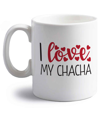 I love my chacha right handed white ceramic mug
