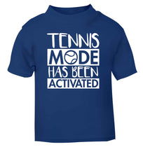 Tennis mode has been activated blue Baby Toddler Tshirt 2 Years