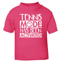 Tennis mode has been activated pink Baby Toddler Tshirt 2 Years