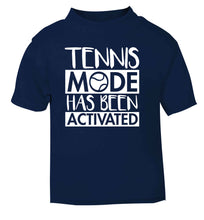 Tennis mode has been activated navy Baby Toddler Tshirt 2 Years