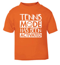 Tennis mode has been activated orange Baby Toddler Tshirt 2 Years