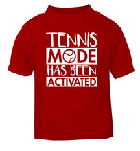 Tennis mode has been activated red Baby Toddler Tshirt 2 Years