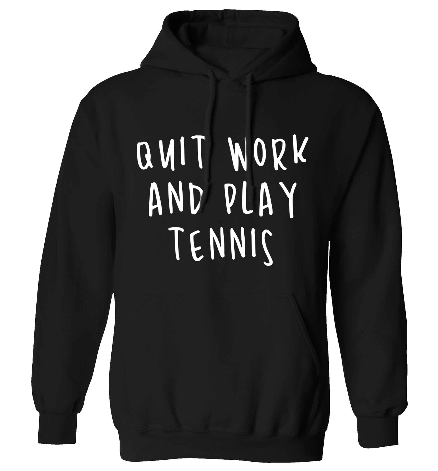 Quit work and play tennis adults unisex black hoodie 2XL