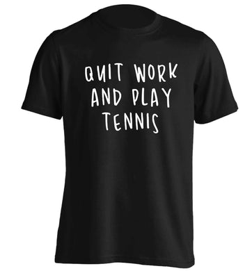 Quit work and play tennis adults unisex black Tshirt 2XL