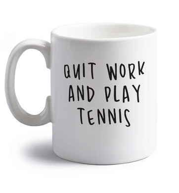Quit work and play tennis right handed white ceramic mug