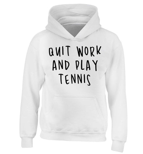 Quit work and play tennis children's white hoodie 12-13 Years