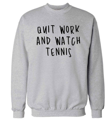 Quit work and watch tennis Adult's unisex grey Sweater 2XL