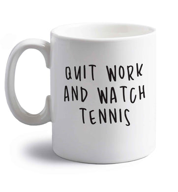 Quit work and watch tennis right handed white ceramic mug