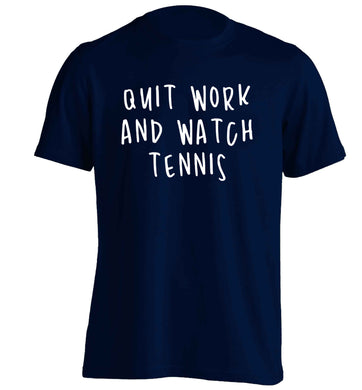 Quit work and watch tennis adults unisex navy Tshirt 2XL