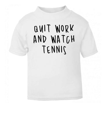 Quit work and watch tennis white Baby Toddler Tshirt 2 Years
