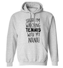 Shh! I'm watching tennis with my nana! adults unisex grey hoodie 2XL