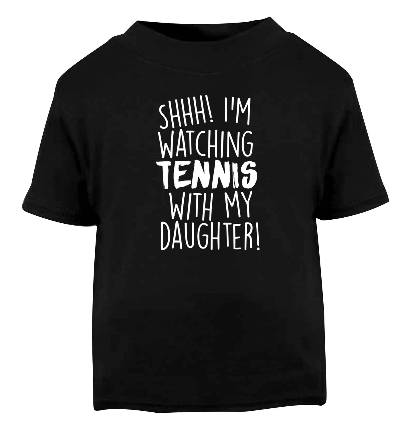 Shh! I'm watching tennis with my daughter! Black Baby Toddler Tshirt 2 years