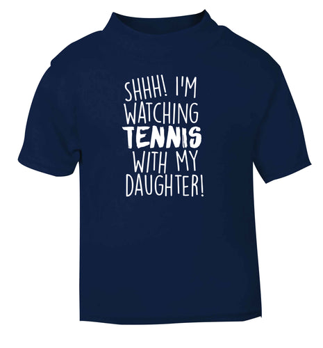 Shh! I'm watching tennis with my daughter! navy Baby Toddler Tshirt 2 Years