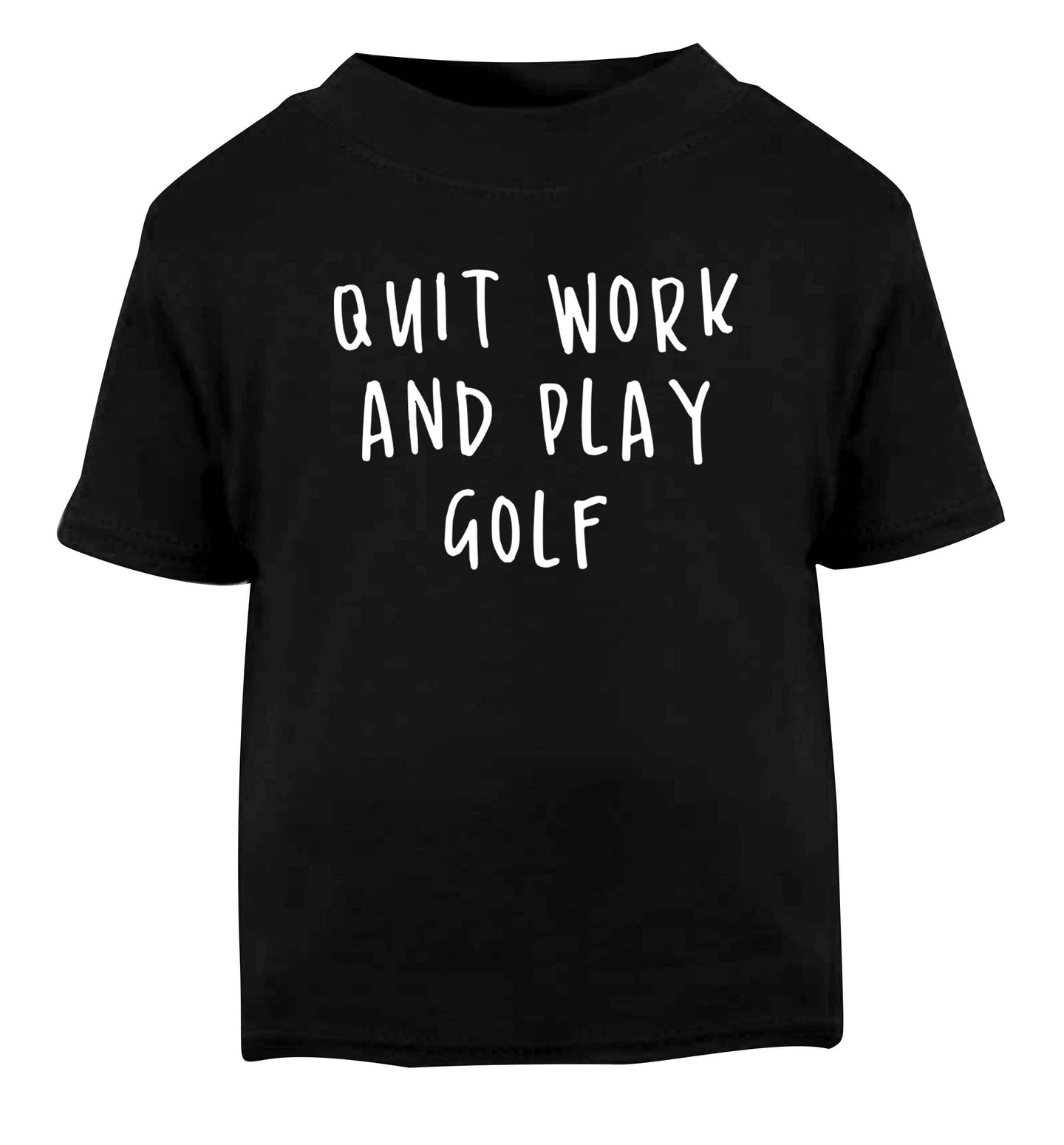 Quit work and play golf Black Baby Toddler Tshirt 2 years
