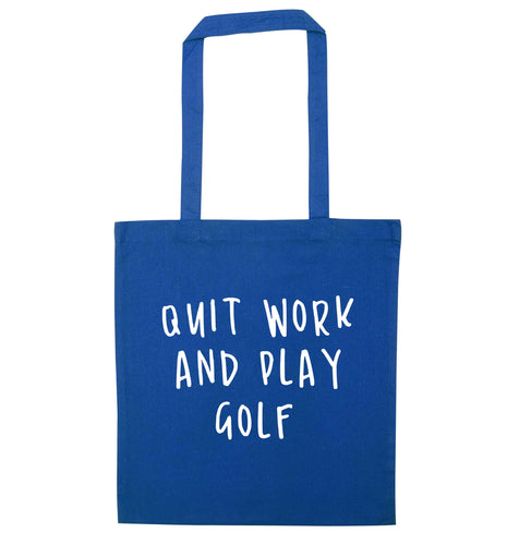 Quit work and play golf blue tote bag