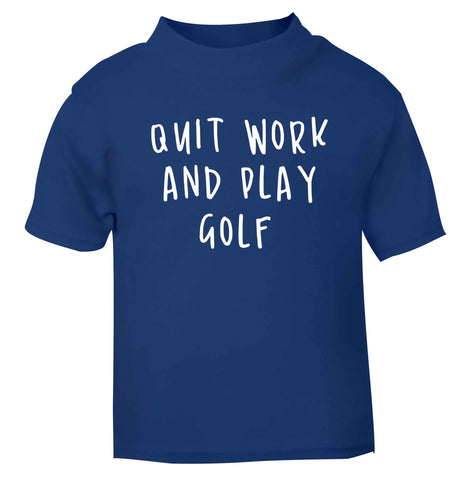 Quit work and play golf blue Baby Toddler Tshirt 2 Years