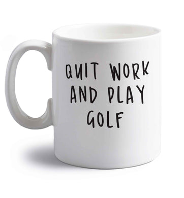 Quit work and play golf right handed white ceramic mug