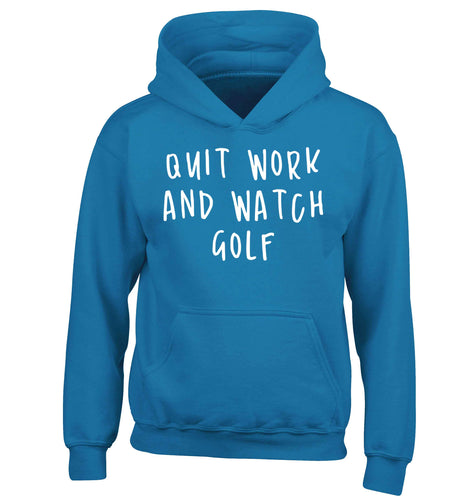 Quit work and watch golf children's blue hoodie 12-13 Years